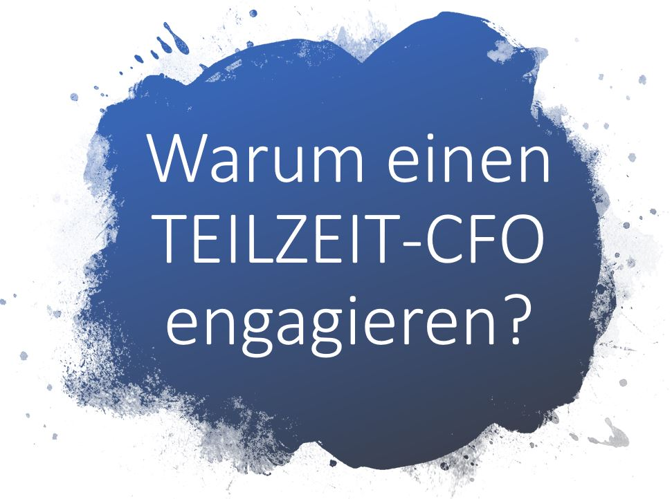 Warum einen TEILZEIT-CFO?